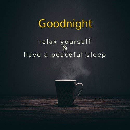 Goodnight. Relax yourself and have a peaceful sleep.