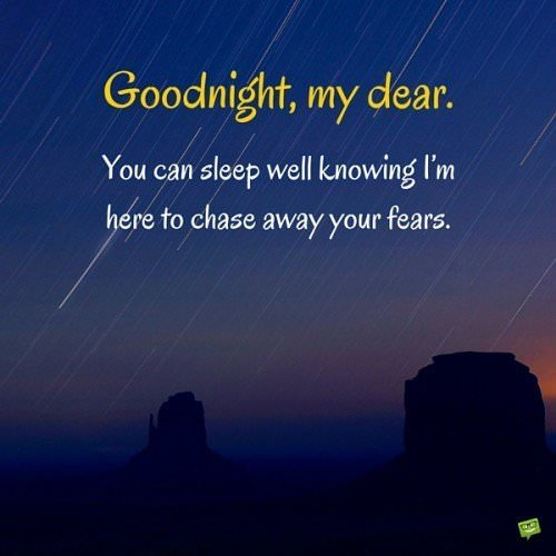 Goodnight, my dear. You can sleep well knowing I'm here to chase away your fears.