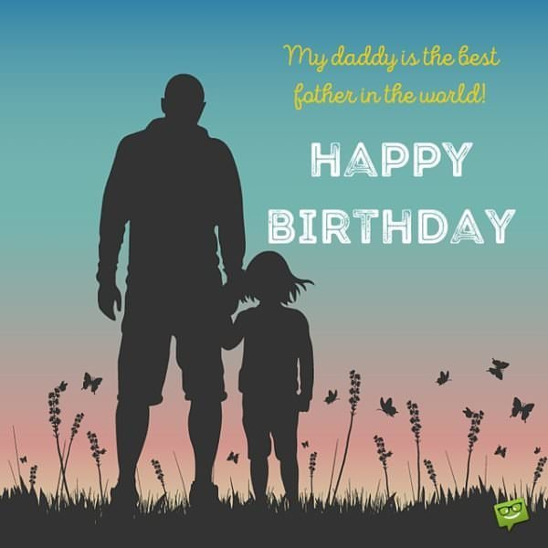 My daddy is the best father in the world. Happy Birthday!