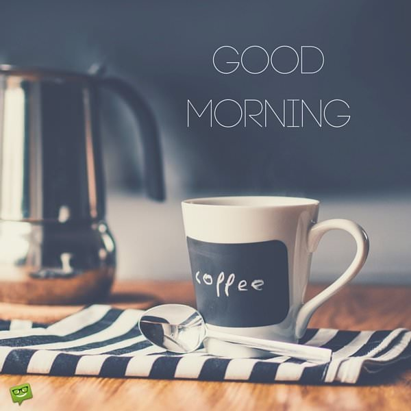 Good Morning Coffee: 15 Happy Good Morning Images