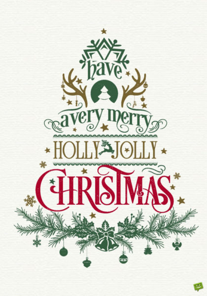 Have a very merry Holly Jolly Christmas.