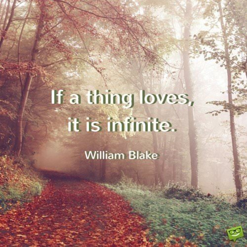 If a thing loves, it is infinite. William Blake