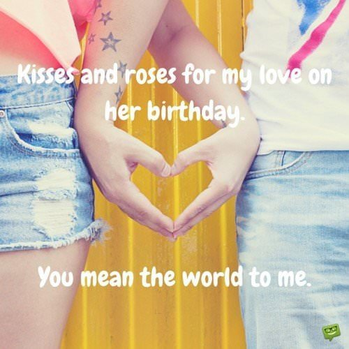 Kisses and roses for my love on her birthday. You mean the world to me.