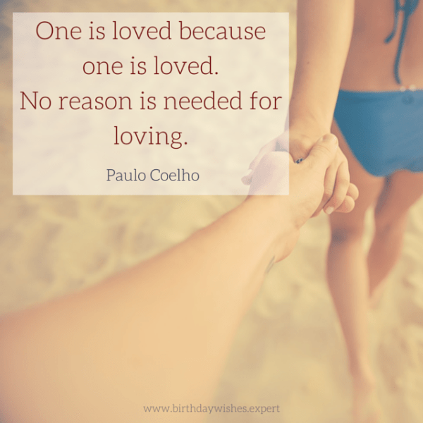 One is loved because one is loved. No reason reason is needed for loving. Paulo Coelho.
