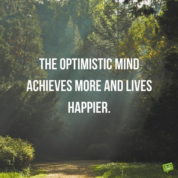 The optimistic mind achieves more and lives happier.
