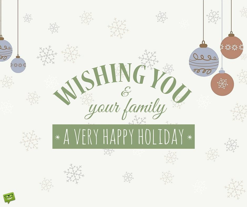 Wishing you and your family a very happy holiday.