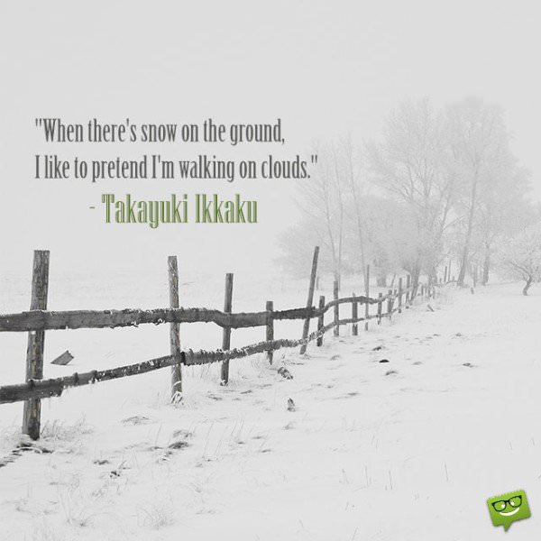 When there's snow on the ground, I like to pretend I'm walking on clouds. Takayuki Ikkaku
