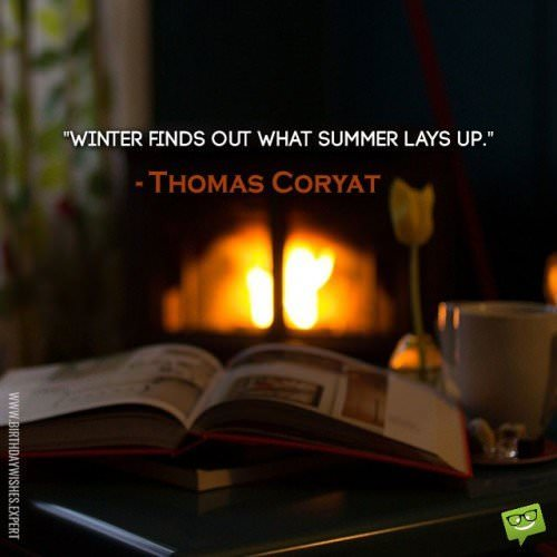 Winter finds out what summer lays up. Thomas Coryat