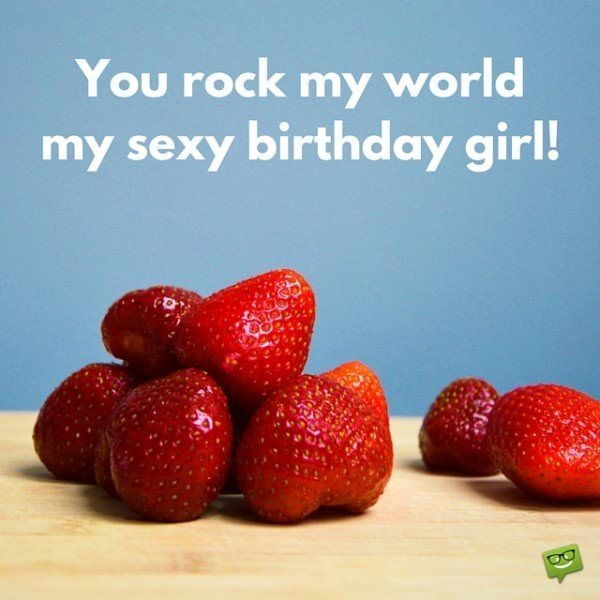 You rock my world, my sexy birthday girl!