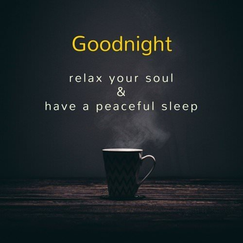 Good night. Relax your soul and have a peaceful sleep.