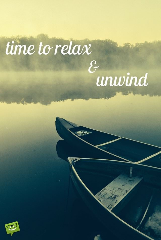 Time to relax and unwind.