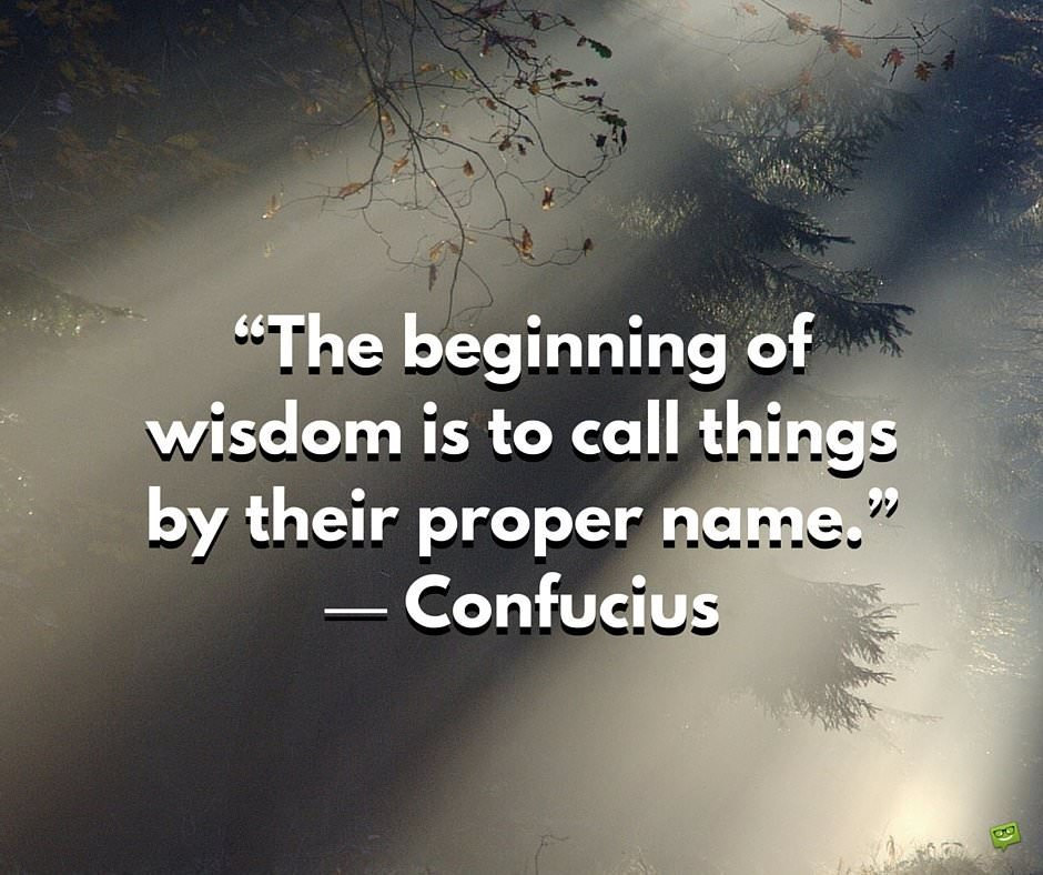 The beginning of wisdom is to call things by their proper name.