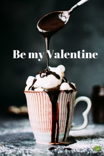 Be my Valentine.