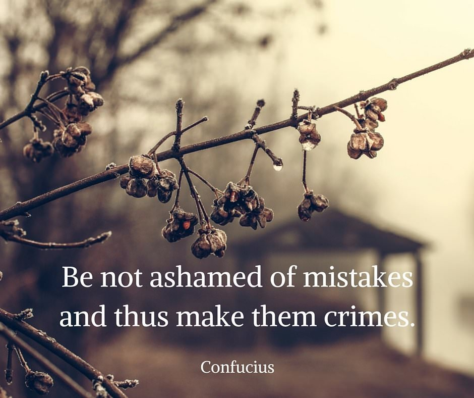 Be not ashamed of mistakes and thus make them crimes. Confucius