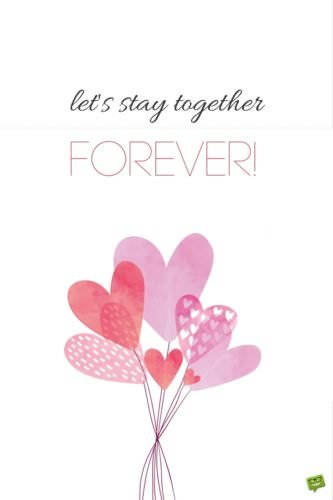 Let's stay together forever.