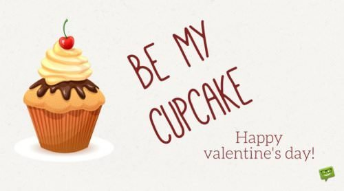 Be my cupcake. Happy Valentine's day!