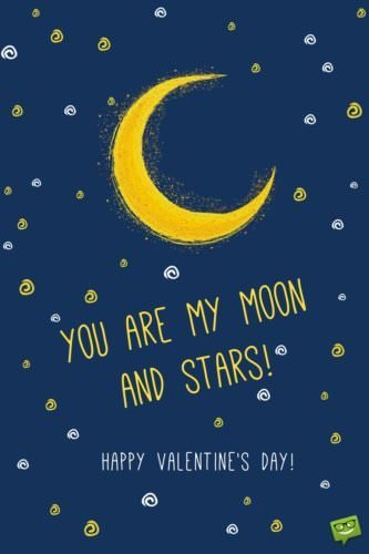You are my moon and stars!
