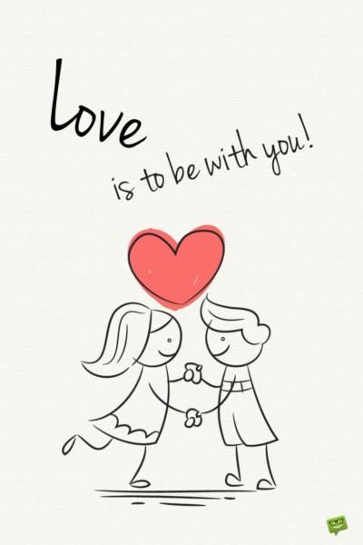 Love is to be with you!