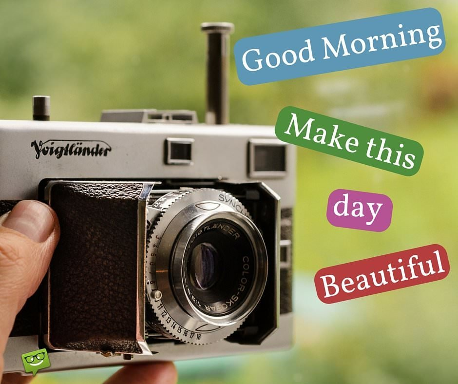 Good Morning. Make this day beautiful.