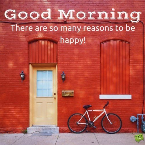 Good Morning. There are so many reasons to be happy!
