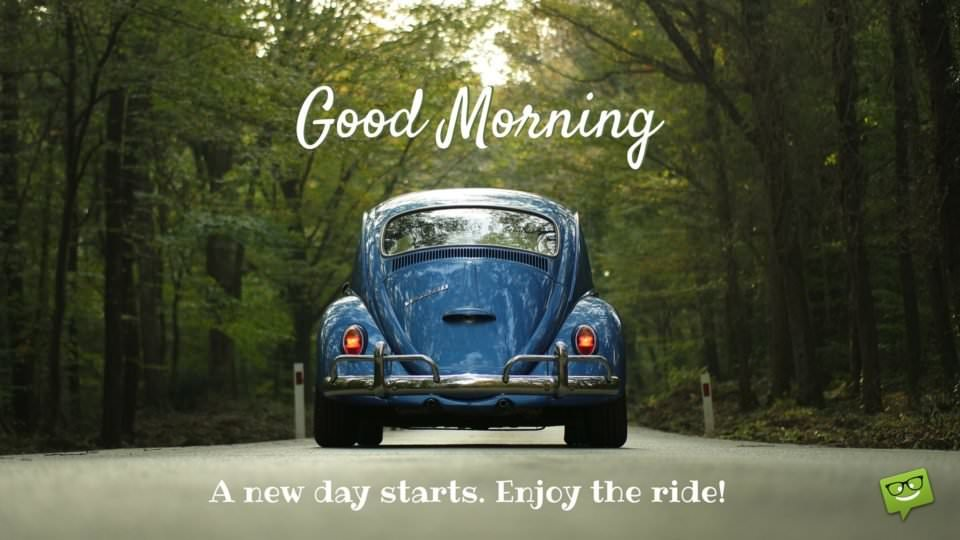 Good morning! A new day starts. Enjoy the ride.