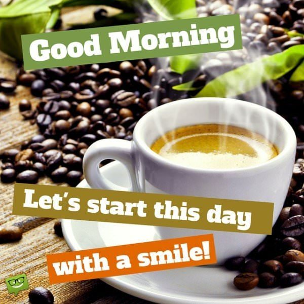 Good Morning. Let's start this day with a smile!