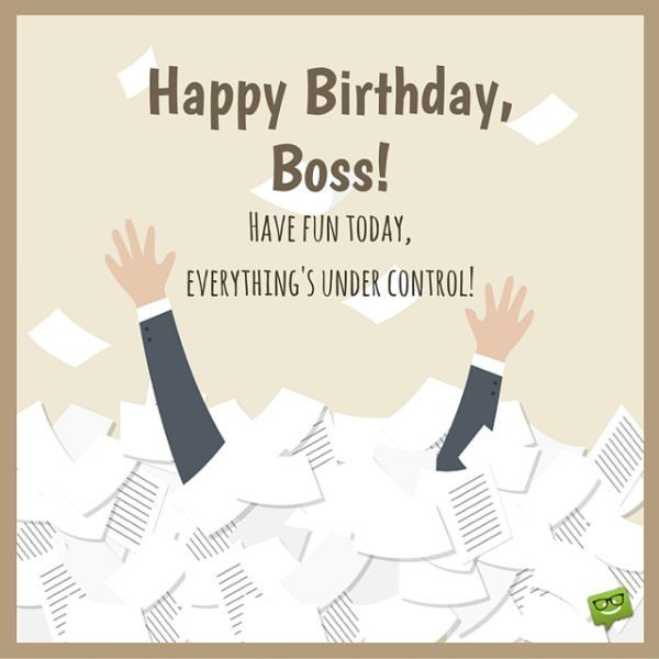 Happy Birthday Boss Enjoy This Day Everythings Under Control