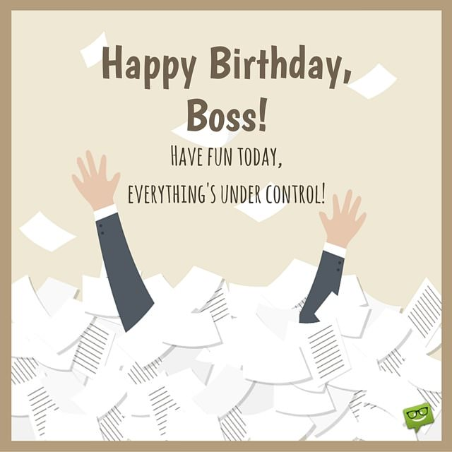 From sweet to funny birthday wishes for your boss happy birthday boss enjoy this day everythings under control bookmarktalkfo Choice Image