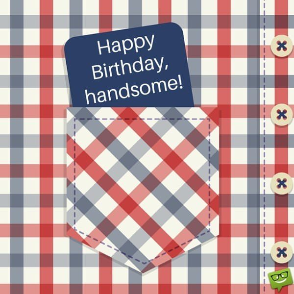 Happy Birthday, handsome!