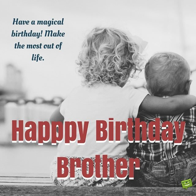 Happy Birthday Brother Best Birthday Wishes For Your Bro