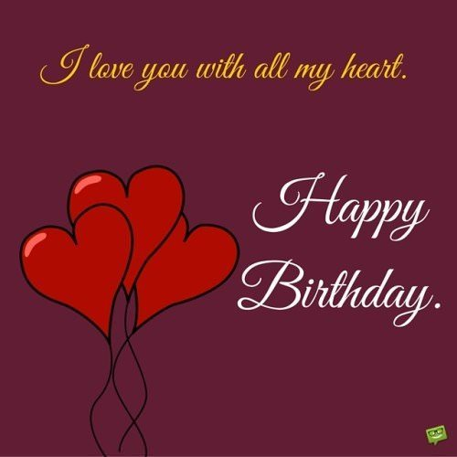 I love you with all my heart. Happy Birthday