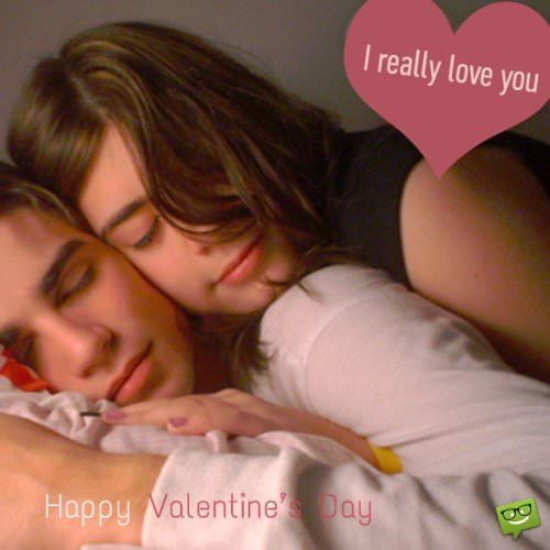 I really love you. Happy Valentine's Day.