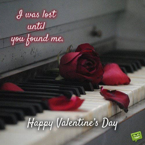I was lost until you found me. Happy Valentine's Day.