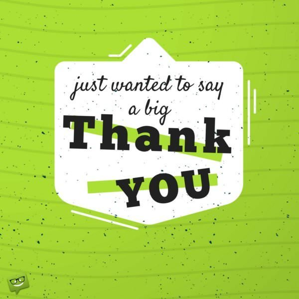 Just wanted to say a big Thank You!