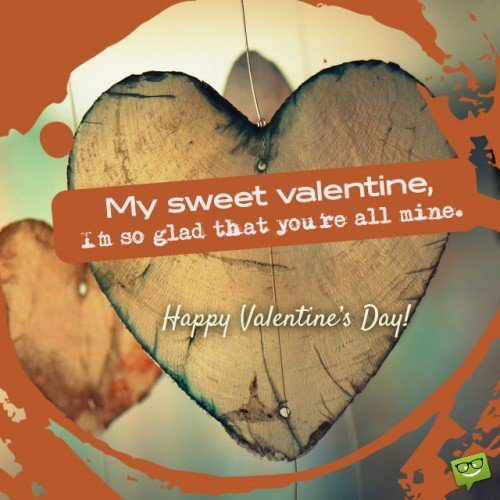 My sweet valentine, I'm so glad that you're all mind. Happy Valentine's day!