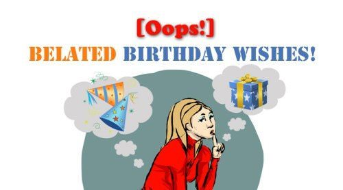 Oops! Belated birthday wishes!