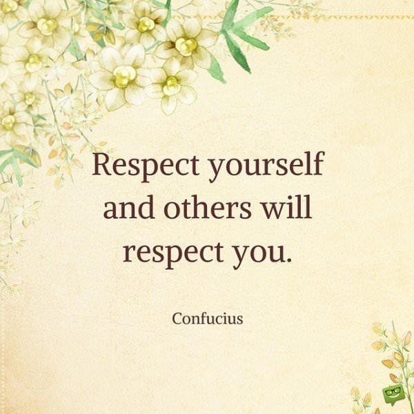 Confucius quotes Respect yourself and others will respect you. ― Confucius