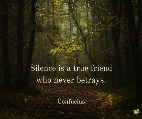Silence is a true friend who never betrays. Confucius