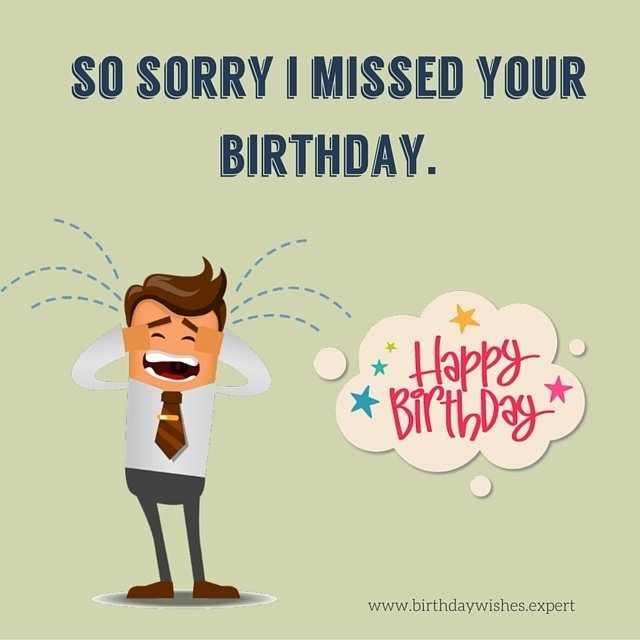 So Sorry I Missed Your Birthday Happy