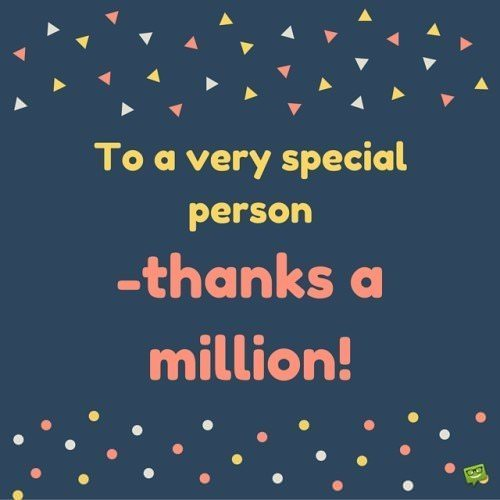 To a very special person. -Thanks a million!