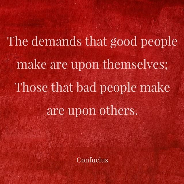 Confucius quotes The demands that good people make are upon ...