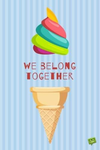 We belong together!