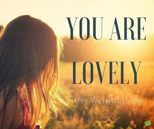 You are lovely. Happy Valentine's day!