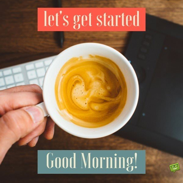 Let's get started! Good Morning!