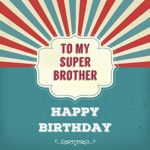 To my super brother. Happy Birthday!