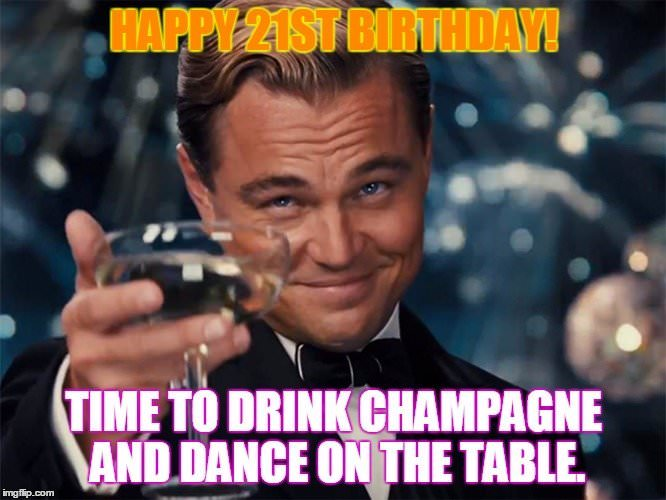 Funny meme for 21st birthday. On image of Leonardo Di Caprio celebration with champagne birthday wishes for 21st birthday