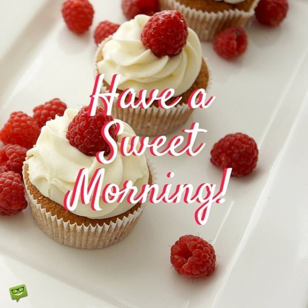Have a sweet Morning!