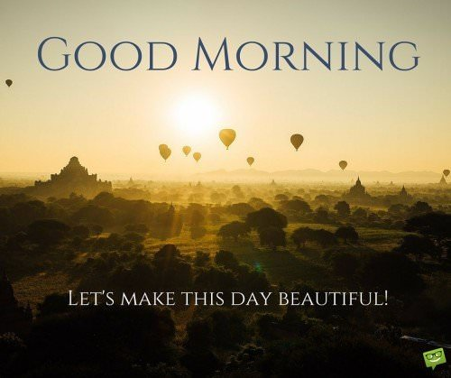 Good Morning. Let's make this day beautiful!