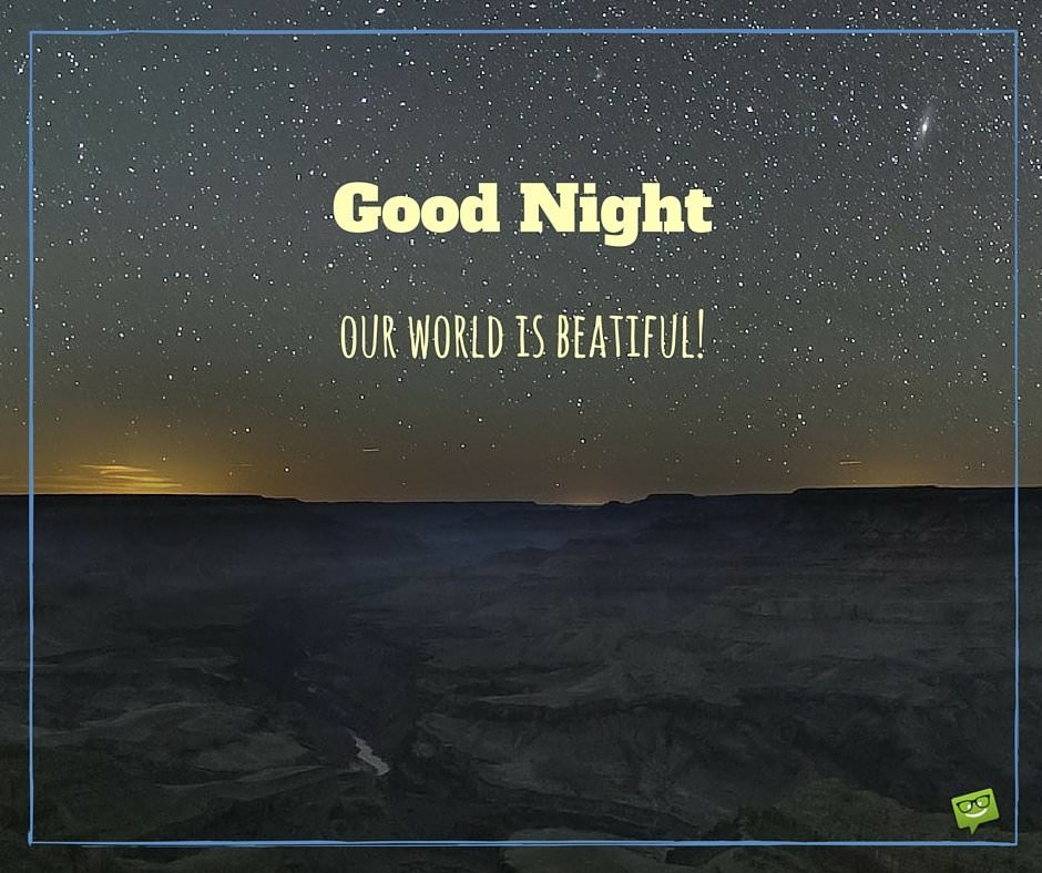 Good night. Our world is beautiful!