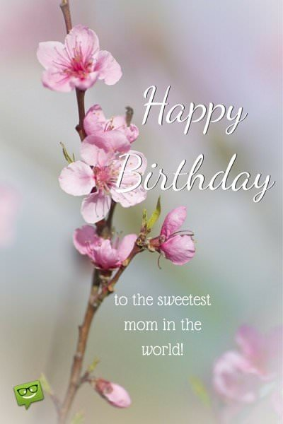 Happy Birthday. To the sweetest mom in the world!